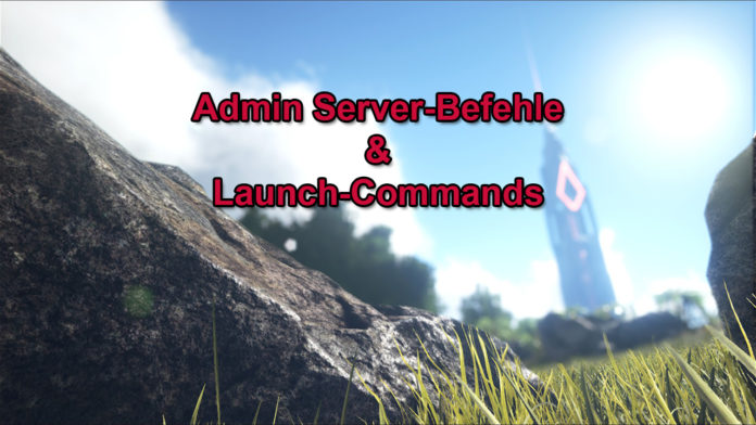 ARK – Admin-Server-Befehle & Launch Commands - Survival-Sandbox de