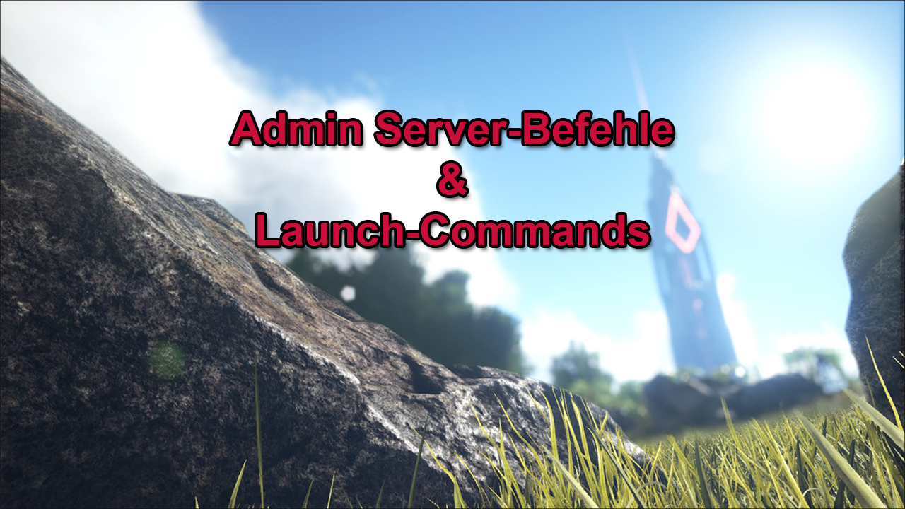 ARK AdminServerBefehle Launch Commands SurvivalSandboxde - Minecraft server erstellen befehle