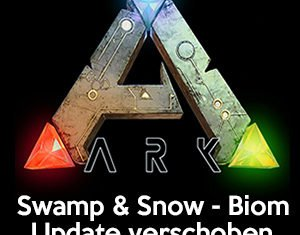 ARK Sumpf & Schnee Biom Update verschoben
