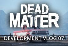 Dead Matter Development Vlog #07